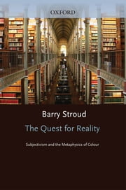 The Quest for Reality - Subjectivism and the Metaphysics of Colour ebook by Barry Stroud