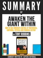 "Summary Of ""Awaken The Giant Within: How To Take Immediate Control Of Your Mental, Emotional, Physical And Financial Destiny - By Tony Robbins"" ebook by Sapiens Editorial"