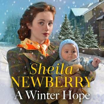 A Winter Hope - A heartwarming World War II saga to get cosy with this Christmas audiobook by Sheila Newberry