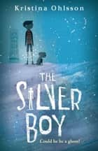The Silver Boy ebook by Kristina Ohlsson
