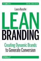 Lean Branding - Creating Dynamic Brands to Generate Conversion ebook by Laura  Busche