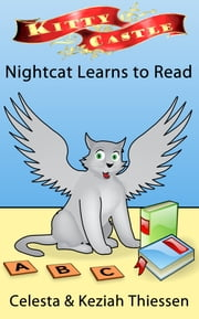 Nightcat Learns to Read: Kitty Castle Series ebook by Celesta Thiessen,Keziah Thiessen