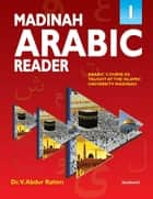 Madinah Arabic Reader: Book1 - Islamic Children's Books on the Quran, the Hadith and the Prophet Muhammad ebook by Dr. V. Abdur Rahim