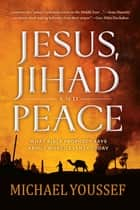 Jesus, Jihad and Peace - What Bible Prophecy Says About World Events Today ebook by Youssef