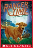 Long Road to Freedom (Ranger in Time #3) ebook by Kate Messner, Kelley McMorris