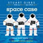 Space Case audiobook by Stuart Gibbs