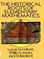 The Historical Roots of Elementary Mathematics ebook by Lucas N. H. Bunt,Edmund Gillon