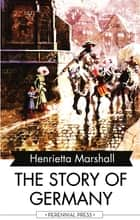 The Story of Germany ebook by Henrietta Marshall