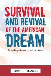 SURVIVAL and REVIVAL of the AMERICAN DREAM - Remaking America and the West ebook by Ernst G. Frankel