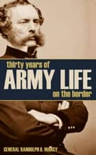 Thirty Years of Army Life on the Border ebook by General Randolph B. Marcy