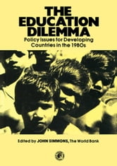 The Education Dilemma: Policy Issues for Developing Countries in the 1980s ebook by Simmons, J.