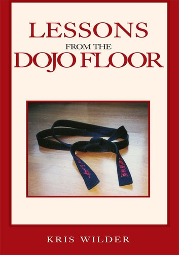 Lessons from the Dojo Floor ebook by Kris Wilder