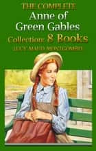 The Complete Anne of Green Gables Boxed Set ( Anne of Green Gables, Anne of Avonlea, Anne of the Island,Anne's House of Dreams, Rainbow Valley,Rilla of Ingleside, Chronicles of Avonlea, Further Chronicles of Avonlea ) ebooks by Lucy Maud Montgomery