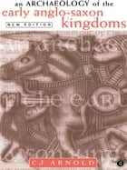 An Archaeology of the Early Anglo-Saxon Kingdoms ebook by C. J. Arnold