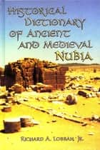 Historical Dictionary of Ancient and Medieval Nubia ebook by