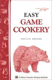 Easy Game Cookery - Storey's Country Wisdom Bulletin A-56 ebook by Kobo.Web.Store.Products.Fields.ContributorFieldViewModel