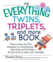 The Everything Twins, Triplets, And More Book: From Seeing The First Sonogram To Coordinating Nap Times And Feedings -- All You Need To Enjoy Your Multiples ebook by Pamela Fierro