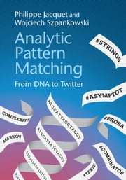 Analytic Pattern Matching - From DNA to Twitter ebook by Philippe Jacquet,Wojciech Szpankowski