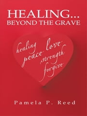 HEALING... BEYOND THE GRAVE ebook by Pamela Reed