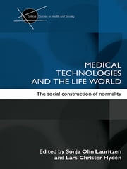 Medical Technologies and the Life World - The social construction of normality ebook by Sonia Olin Lauritzen, Lars-Christer Hyden
