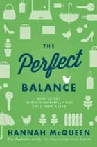 The Perfect Balance - How to get ahead financially and still have a life ebook by Hannah McQueen