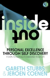 Inside Out - Personal Excellence Through Self Discovey - 9 Steps To Radically Change Your Life Using Nlp Personal Development Philosophy And Action For True Success Value Love And Fulfilment. ebook by Gareth Stubbs Jeroen Coenen