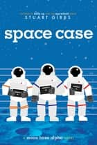 Space Case ebook by Stuart Gibbs