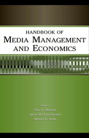 Handbook of Media Management and Economics ebook by Alan B. Albarran,Sylvia M. Chan-Olmsted,Michael O. Wirth