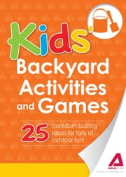 Kids' Backyard Activities and Games: 25 boredom-busting ideas for tons of outdoor fun! ebook by Editors of Adams Media