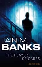 The Player of Games - A Culture Novel ebook by Iain M. Banks
