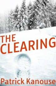 The Clearing - Dean Wallace Series ebook by Patrick Kanouse