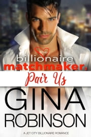 Pair Us - A Jet City Billionaire Romance ebook by Gina Robinson