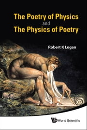 The Poetry of Physics and the Physics of Poetry ebook by LOGAN ROBERT K