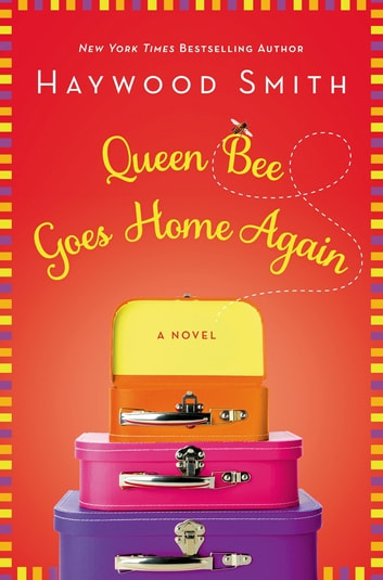 Queen Bee Goes Home Again - A Novel eBook by Haywood Smith