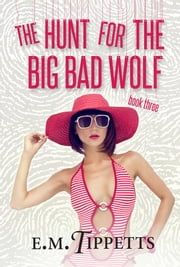 The Hunt for the Big Bad Wolf ebook by E.M. Tippetts