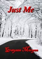 Just Me ebook by Graysen Morgen