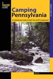 Camping Pennsylvania - A Comprehensive Guide to Public Tent and RV Campgrounds ebook by Bob Frye