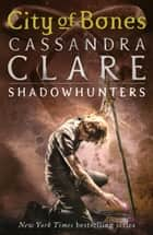The Mortal Instruments 1: City of Bones ebook by Cassandra Clare