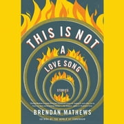 This Is Not a Love Song audiobook by Brendan Mathews