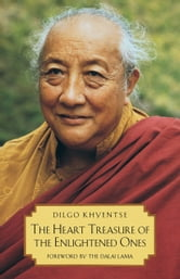 The Heart Treasure of the Enlightened Ones: The Practice of View, Meditation, and Action ebook by Dilgo Khyentse Rinpoche,Patrul Rinpoche