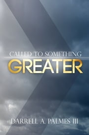 Called to Something Greater ebook by Darrell A. Palmes