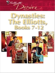 Dynasties: The Elliotts, Books 7-12 - Under Deepest Cover\Marriage Terms\The Intern Affair\Forbidden Merger\The Expectant Executive\Beyond the Boardroom ebook by Kara Lennox,Barbara Dunlop,Roxanne St. Claire,Emilie Rose,Kathie DeNosky
