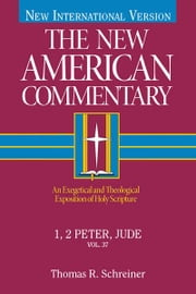The New American Commentary, Volume 37 - I and II Peter, Jude ebook by Thomas R. Schreiner