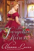 The Forgotten Heiress ebook by Alanna Lucas