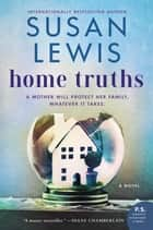 Home Truths - A Novel ebook by Susan Lewis