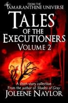 Tales of the Executioners, Volume Two ebook by Joleene Naylor
