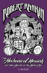 The Mechanical Messiah and Other Marvels of the Modern Age - A Novel ebook by Robert Rankin