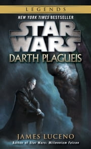 Star Wars: Darth Plagueis ebook by James Luceno