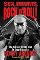 Sex, Drums, Rock 'n' Roll! - The Hardest Hitting Man in Show Business eBook par Kenny Aronoff