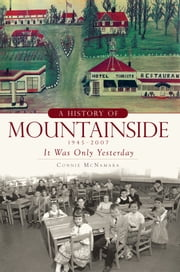 A History of Mountainside, 1945–2007 - It Was Only Yesterday ebook by Connie McNamara